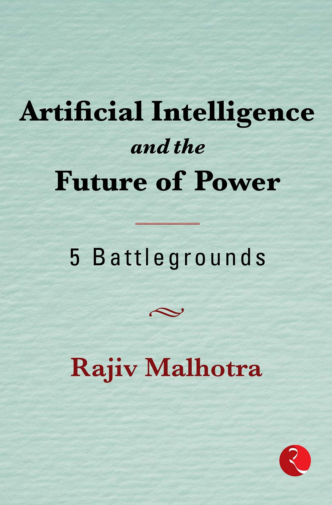 Artificial Intelligence and the Future of Power: 5 Battlegrounds Hardcover