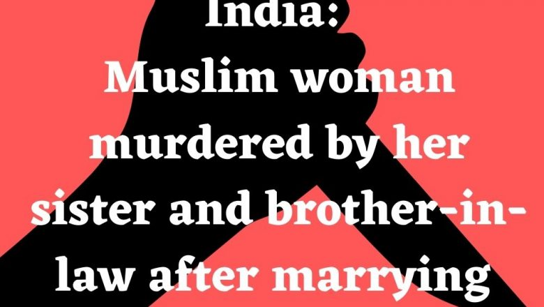 India: Muslim woman murdered by her sister and brother-in-law after marrying a Hindu man