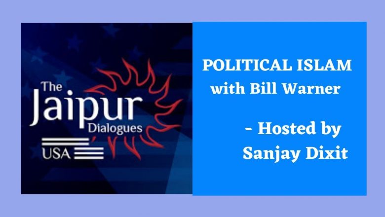 Political Islam with Bill Warner – Hosted by Sanjay Dixit