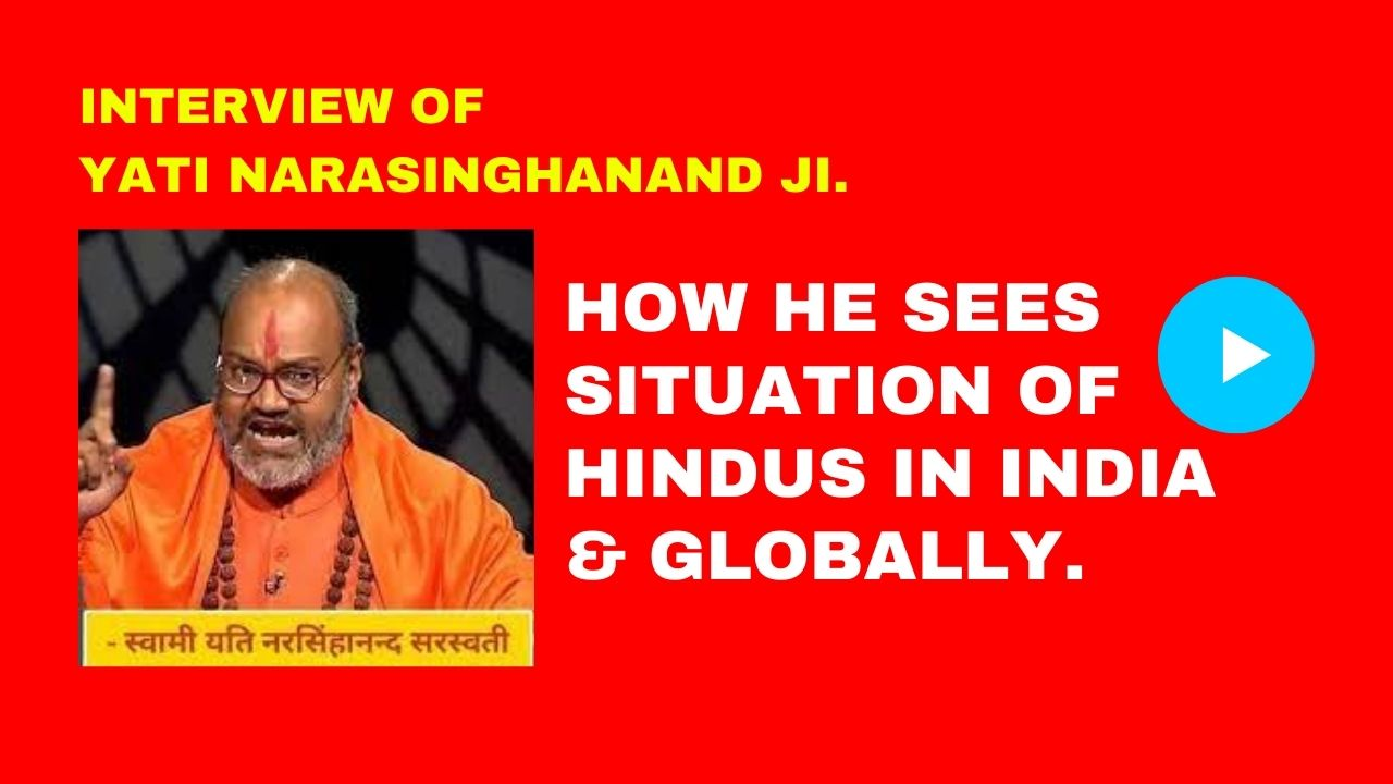 Interview of Yati Narasinghanand ji. How he sees situation of Hindus in India & globally.